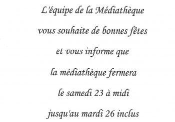 LA MÉDIATHÈQUE  FERMERA LE SAMEDI 23 A MIDI JUSQU'AU MARDI 26 INCLUS